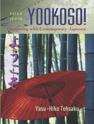 Yookoso!: Continuing with Contemporary Japanese - Tohsaku, Yasu-Hiko