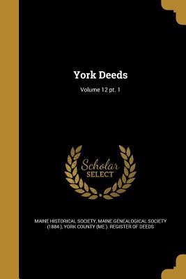 York Deeds; Volume 12 PT. 1 - Maine Historical Society (Creator), and Maine Genealogical Society (1884-) (Creator), and York County (Me ) Register of Deeds...