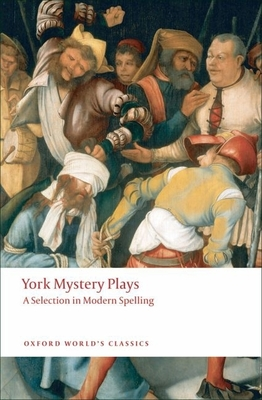 York Mystery Plays: A Selection in Modern Spelling - Beadle, Richard (Editor), and King, Pamela M (Editor)