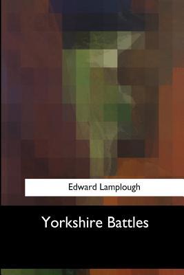 Yorkshire Battles - Lamplough, Edward