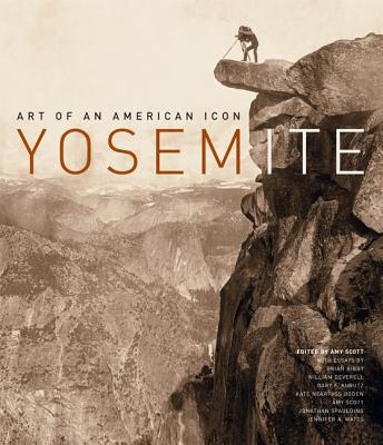 Yosemite: Art of an American Icon - Scott, Amy (Editor), and Deverell, William F (Contributions by), and Bibby, Brian (Contributions by)