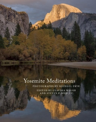 Yosemite Meditations - Frye, Michael (Photographer), and Welsh, Claudia (Editor), and Medley, Steven P (Editor)