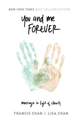 You and Me Forever: Marriage in Light of Eternity - Chan, Francis, and Chan, Lisa