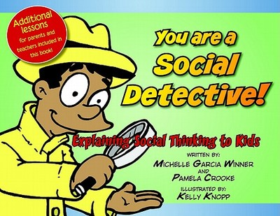 You Are a Social Detective: Explaining Social Thinking to Kids - Garcia Winner, Michelle, and Crooke, Pamela, and Winner, Michelle Garcia