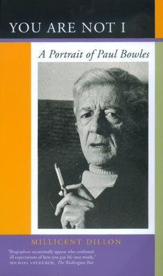 You Are Not I: A Portrait of Paul Bowles - Dillon, Millicent