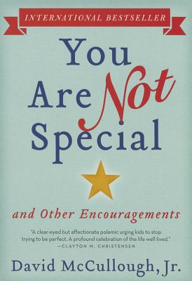 You Are Not Special: ... and Other Encouragements - McCullough Jr, David