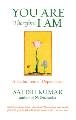 You Are Therefore I Am: A Declaration of Dependence - Kumar, Satish, Professor, and Satish, and Kuman, Satish