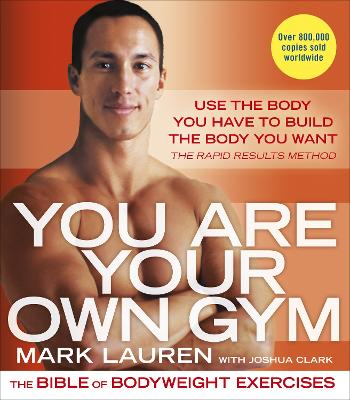 You Are Your Own Gym: The bible of bodyweight exercises - Lauren, Mark