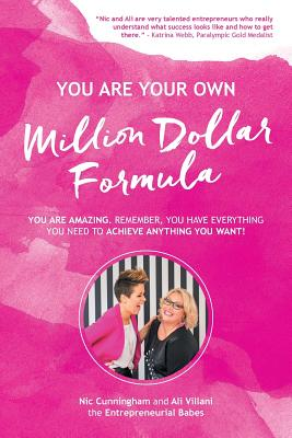 You Are Your Own Million Dollar Formula: You Are Amazing. Remember, You Have Everything You Need to Achieve Anything You Want! - Cunningham, Nic, and Villani, Ali
