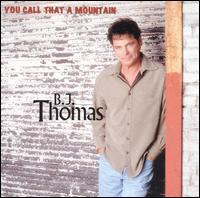 You Call That a Mountain - B.J. Thomas