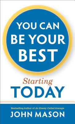 You Can Be Your Best--Starting Today - Mason, John