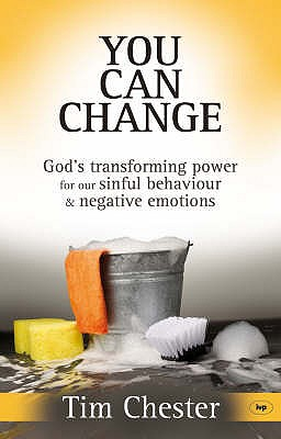 You Can Change: God's Transforming Power for Our Sinful Behaviour and Negative Emotions - Chester, Tim
