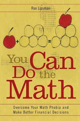 You Can Do the Math: Overcome Your Math Phobia and Make Better Financial Decisions - Lipsman, Ron