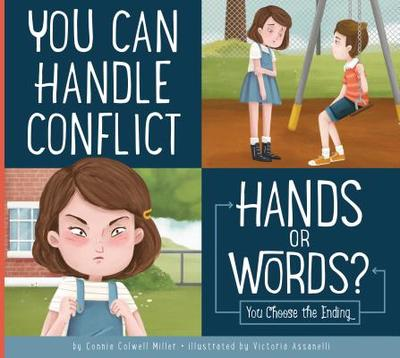 You Can Handle Conflict: Hands or Words?: You Choose the Ending - Miller, Connie Colwell, and Assanelli, Victoria