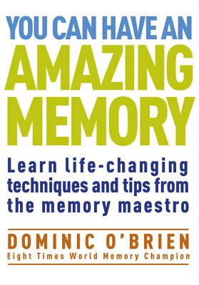 You Can Have An Amazing Memory: Learn Life-changing Techniques and Tips from the Memory Maestro - O'Brien, Dominic