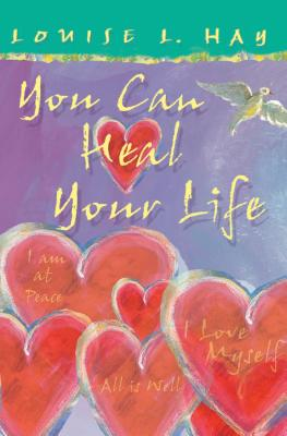 You Can Heal Your Life - Hay, Louise