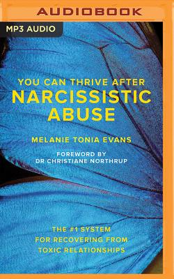 You Can Thrive After Narcissistic Abuse: The #1 System for Recovering from Toxic Relationships - Evans, Melanie Tonia, and Northrup, Christiane, Dr. (Foreword by), and Marlo, Coleen (Read by)