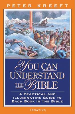 You Can Understand the Bible: A Practical Guide to Each Book in the Bible - Kreeft, Peter