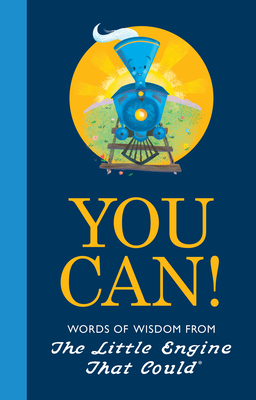 You Can!: Words of Wisdom from the Little Engine That Could - Piper, Watty, and Hart, Charlie