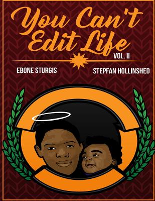 You Can't Edit Life Vol II - Sturgis, Ebone C, and Hollinshed, Stepfan D