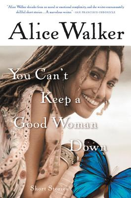 You Can't Keep a Good Woman Down - Walker, Alice