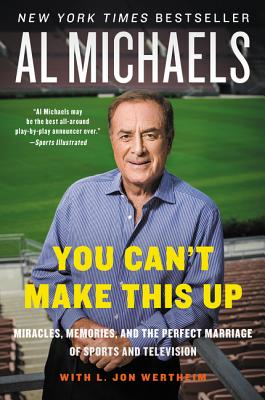 You Can't Make This Up: Miracles, Memories, and the Perfect Marriage of Sports and Television - Michaels, Al, and Wertheim, L Jon