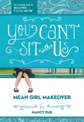 You Can't Sit with Us: An Honest Look at Bullying from the Victim - Rue, Nancy N