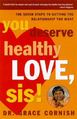 You Deserve Healthy Love, Sis!: The Seven Steps to Getting the Relationship You Want - Cornish, Grace, Dr.