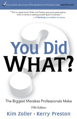 You Did What?: The Biggest Mistakes Professionals Make - Zoller, Kim, and Preston, Kerry