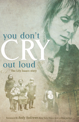 You Don't Cry Out Loud: The Lily Isaacs Story - Isaacs, Lily, and Smucker, Shawn