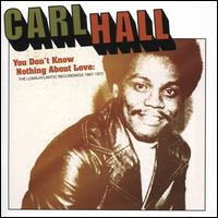 You Don't Know Nothing About Love: The Loma/Atlantic Recordings 1967-1972 - Carl Hall