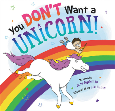 You Don't Want a Unicorn! - Dyckman, Ame