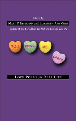 You Drive Me Crazy: Love Poems for Real Life - Esselman, Mary D (Editor), and Velez, Elizabeth Ash (Editor)