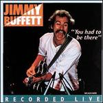 You Had to Be There: Recorded Live - Jimmy Buffett