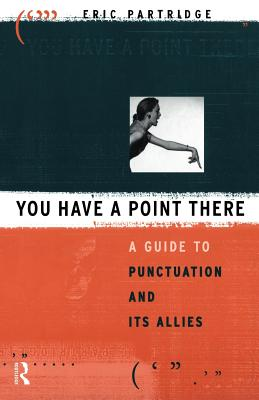 You Have a Point There: A Guide to Punctuation and Its Allies - Partridge, Eric