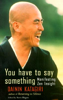 You Have to Say Something: Manifesting Zen Insight - Katagiri, Dainin