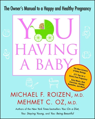 You: Having a Baby: The Owner's Manual to a Happy and Healthy Pregnancy - Roizen, Michael F, MD, and Oz, Mehmet