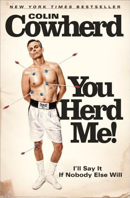 You Herd Me!: I'll Say It If Nobody Else Will - Cowherd, Colin