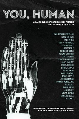You, Human: An Anthology of Dark Science Fiction - King, Stephen, and Malerman, Josh, and Bailey, Michael (Editor)