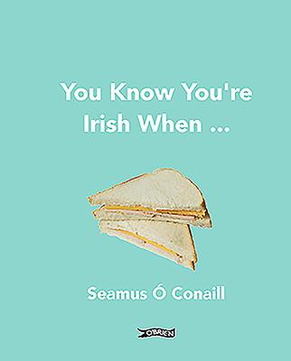 You Know You're Irish When ... - O'Conaill, Seamus
