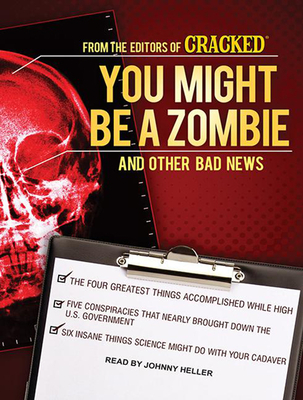 You Might Be a Zombie and Other Bad News: Shocking But Utterly True Facts - Cracked Com, and Heller, Johnny (Narrator)