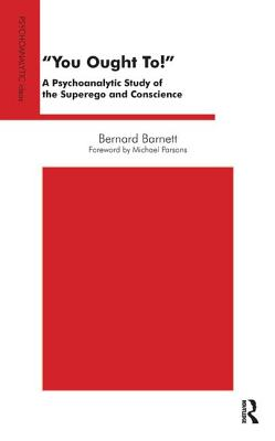You Ought To!: A Psychoanalytic Study of the Superego and Conscience - Barnett, Bernard, and Parsons, Michael (Foreword by)