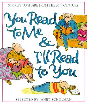 You Read to Me & I'll Read to You: 20th-Century Stories to Share - Schulman, Janet (Selected by)