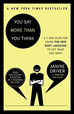 You say more than you think: the 7-day plan for using the new body language to get what you want - Driver, Janine, and Van Aalst, Mariska