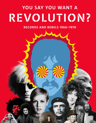You Say You Want a Revolution?: Records and Rebels 1966-1970 - Broackes, Victoria (Editor), and Marsh, Geoffrey (Editor)