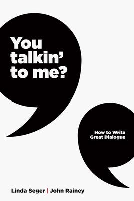 You Talkin' to Me?: How to Write Great Dialogue - Seger, Linda, and Rainey, John Winston