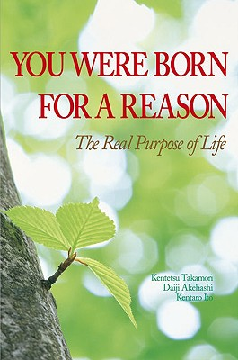 You Were Born for a Reason: The Real Purpose of Life - Takamori, Kentetsu