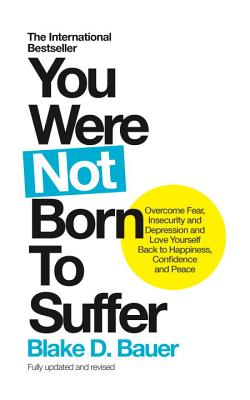 You Were Not Born to Suffer - Bauer, Blake