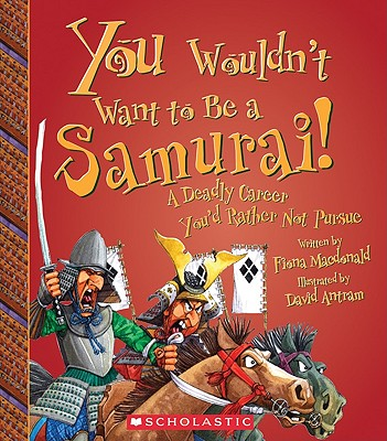 You Wouldn't Want to Be a Samurai!: A Deadly Career You'd Rather Not Pursue - MacDonald, Fiona