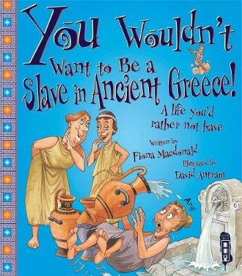 You Wouldn't Want To Be A Slave In Ancient Greece! - MacDonald, Fiona